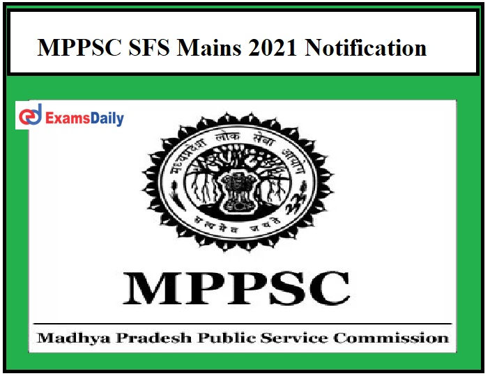 MPPSC SFS Mains 2021 Notification OUT – Download Madhya Pradesh State Forest Service Exam Schedule Online Application Starts on 12 March!!!