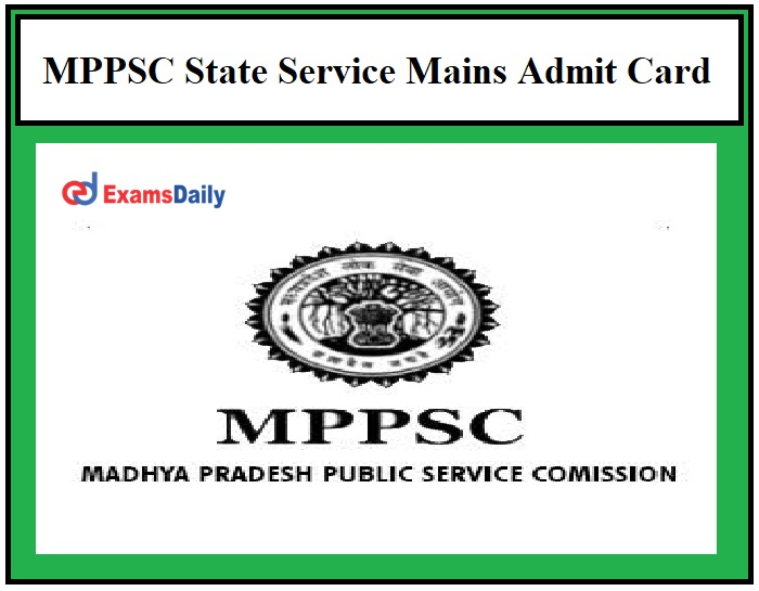 MPPSC State Service Mains Admit Card 2021 Out – Download SSE 2019 Exam Date Here!!!