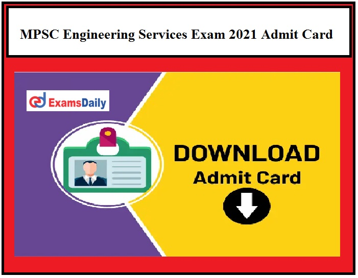 MPSC Engineering Services Exam 2021 Admit Card OUT – Download Maharashtra ESE Prelims Exam Date Here!!!