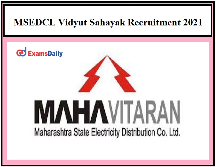 MSEDCL Vidyut Sahayak Recruitment 2021 – Apply Before the Last Date Ends 7000 Vacancies!!!