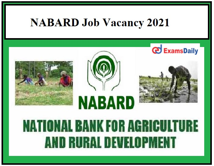 NABARD Job Vacancy 2021 – Apply Before the Last Date Ends Degree Holders can apply!!!