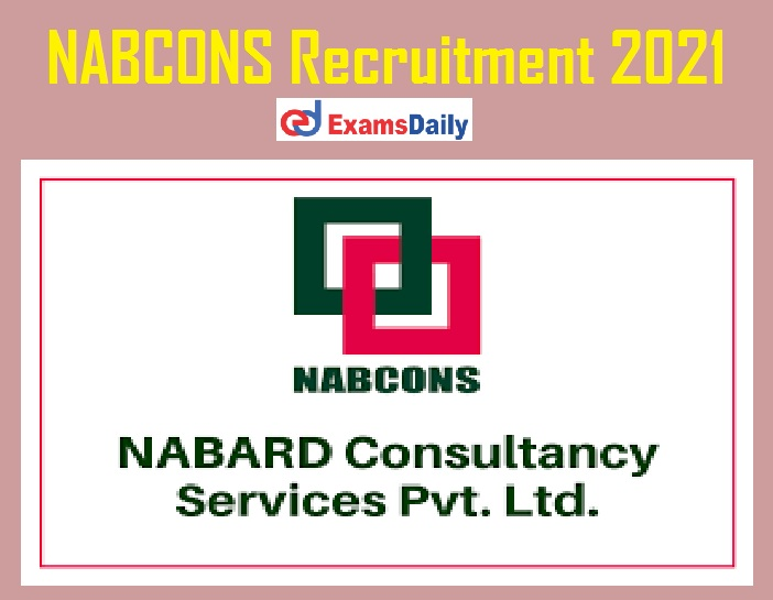 NABCONS Recruitment 2021 Notification – Apply Online link Ends Shortly @ nabcons.com!!!