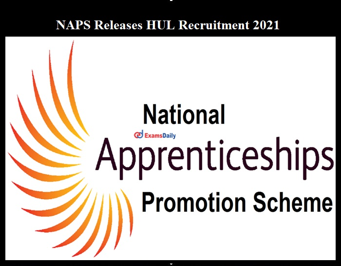 NAPS Releases HUL Recruitment 2021 OUT