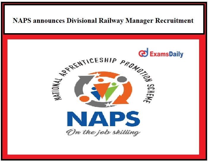 NAPS announces Divisional Railway Manager Recruitment 2021 – 60+ Welder & Other Vacancies 8th 10th Pass can apply!!!