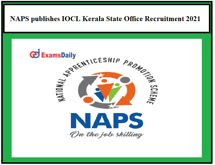NAPS publishes IOCL Kerala State Office Recruitment 2021 OUT – DEO & Other Vacancies 10th Pass can Apply!!!
