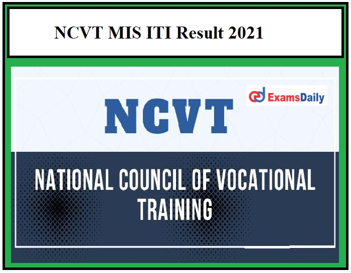 NCVT MIS ITI Result 2021 – Check 1st, 2nd, 3rd & 4th Semester Exam Result Details Here!!!