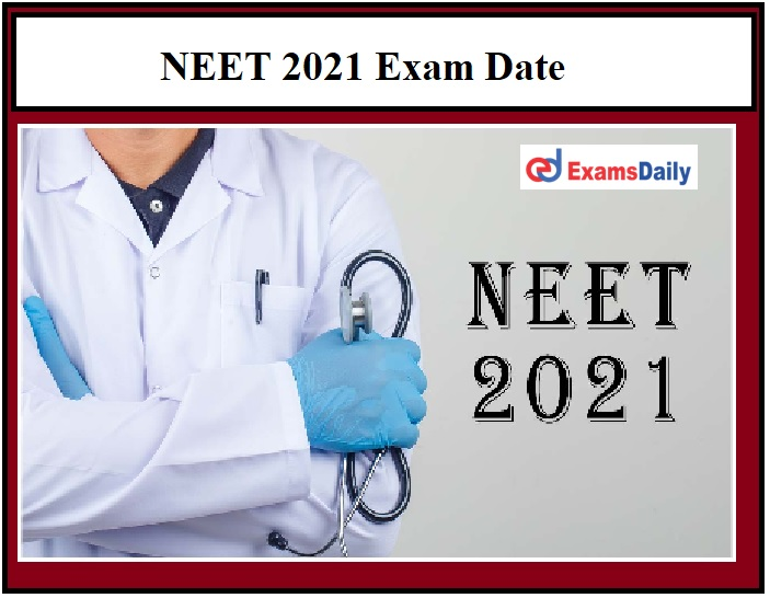 NEET 2021 Exam Date Announced – Check Official Announcement here!!!