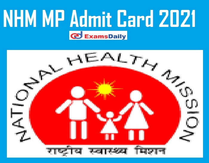 NHM MP Admit Card 2021 Out – Download Exam Date for DPM DAM DCM @ nhmmp.gov.in!!!
