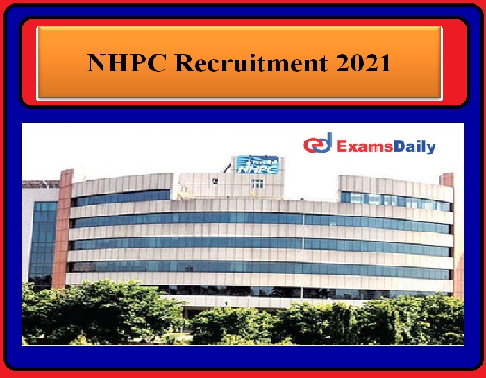 NHPC Recruitment 2021 Released – Salary Rs.1,00,000 – 2,80,000 per Month Apply Here