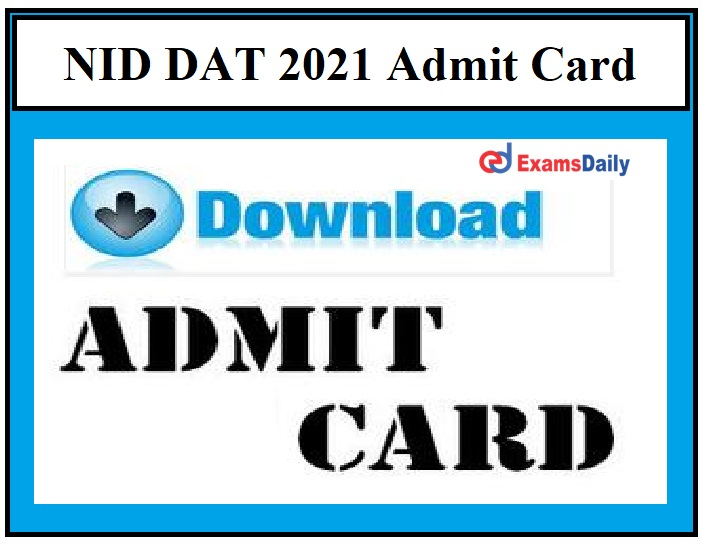 NID DAT 2021 Admit Card – To be Released Today (04.03.2021) Download Exam Date Here!!!