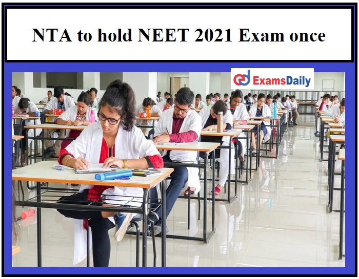 NTA to hold NEET 2021 Exam once, Check Latest Updates!!!