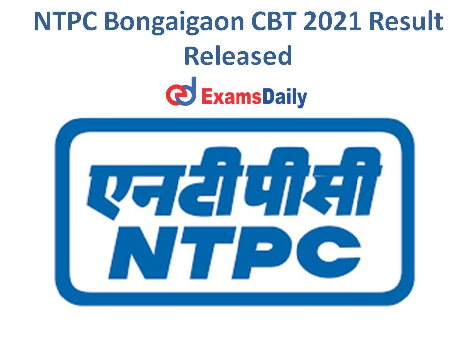 NTPC Bongaigaon CBT 2021 Result Released