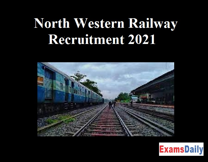 North Western Railway Recruitment 2021 OUT