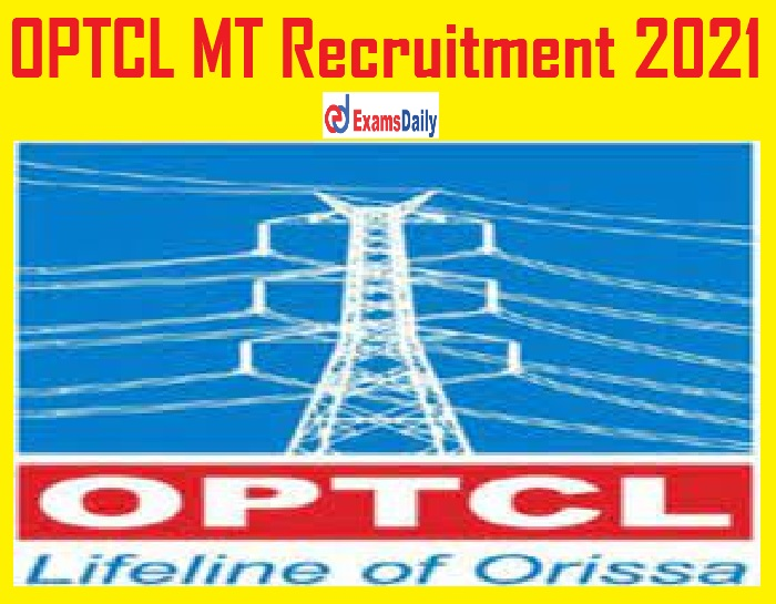 OPTCL MT Recruitment 2021 Out – Salary Up to Rs.1, 77,500- Check Eligibility Details!!!