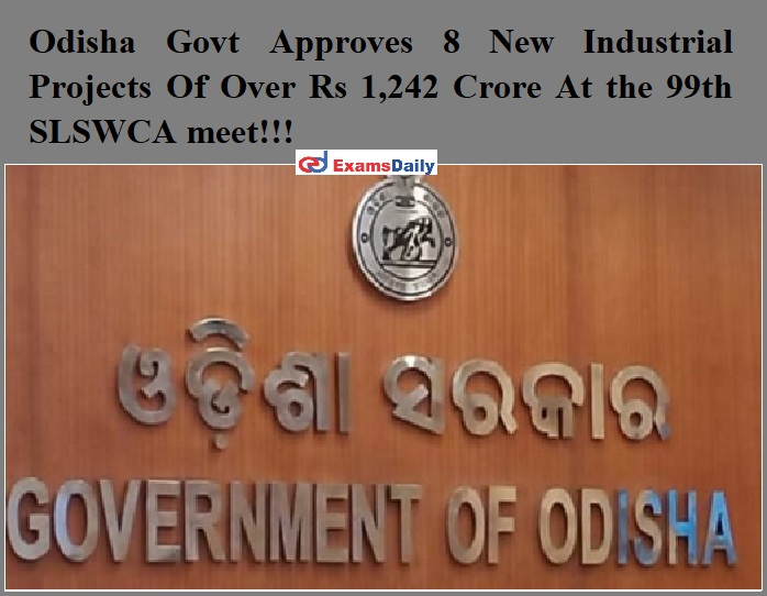 Odisha Govt Approves 8 New Industrial Projects Of Over Rs 1,242 Crore At the 99th SLSWCA meet!!!