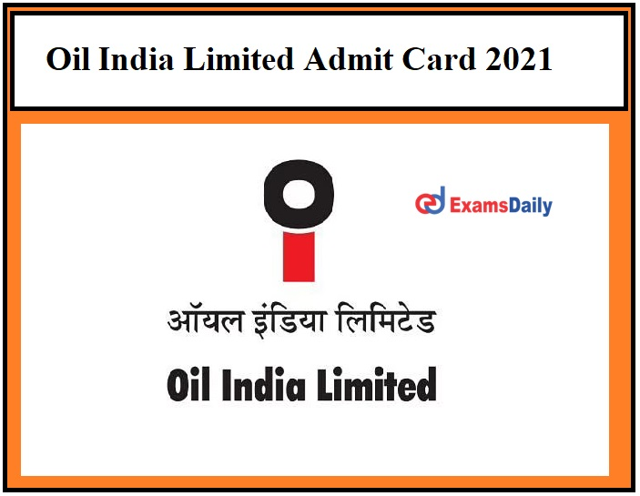 Oil India Limited JE Admit Card 2021 OUT –Download Exam Date for Junior Assistant & Other Posts Here!!!