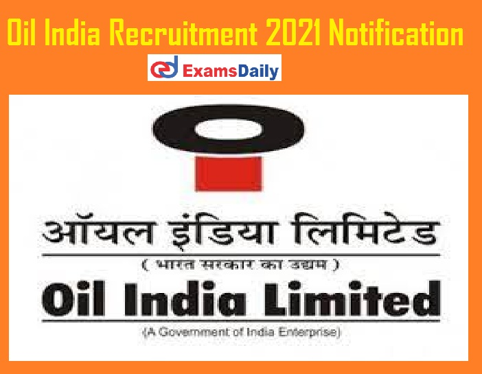 Oil India Recruitment 2021 Notification - Civil Electrical Engineering can Apply Applications Ends Shortly!!!