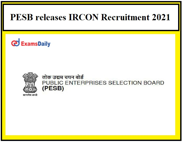 PESB releases IRCON Vacancies 2021 – Just Now Released Check Eligibility Details Here!!!