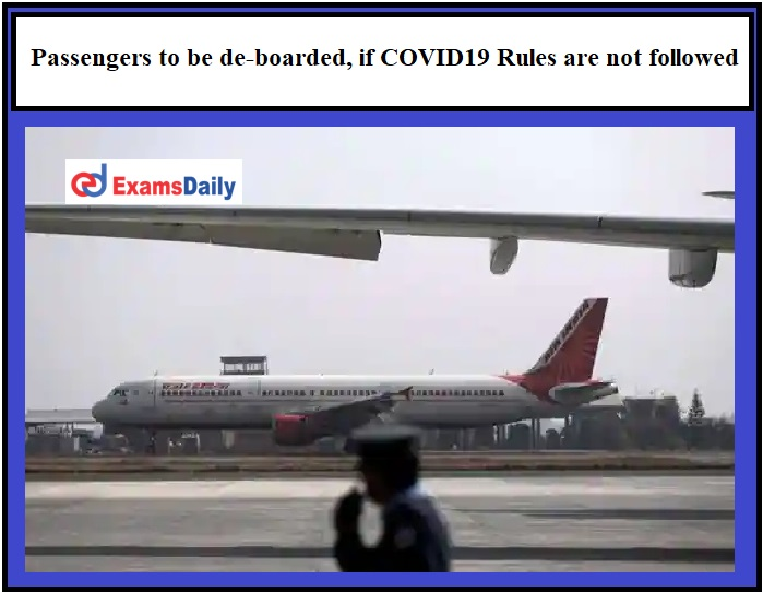Passengers to be de-boarded, if COVID19 Rules are not followed, DGCA's new guidelines!!!