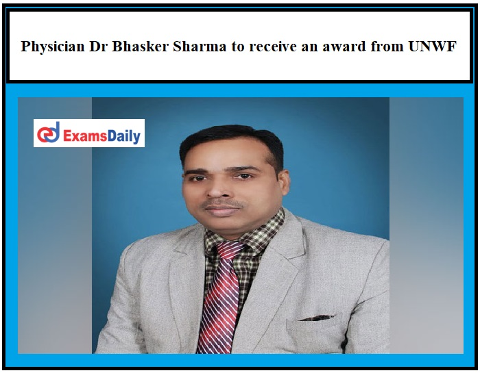 Physician Dr Bhasker Sharma to receive an award from UNWF!!!