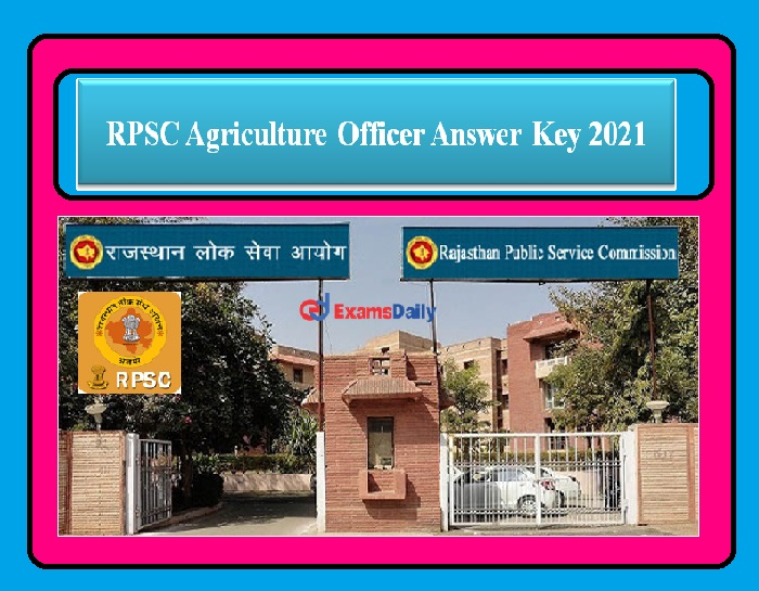 RPSC Agriculture Officer Answer Key 2021 – Check the Answers and can raise the Objection