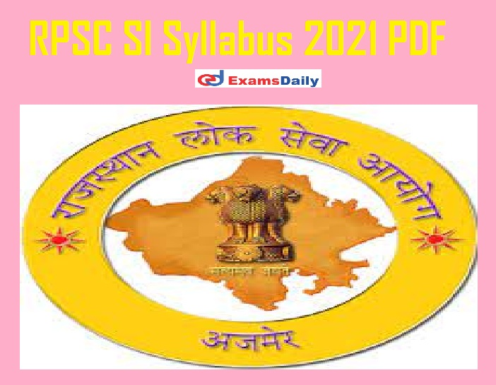 RPSC SI Syllabus 2021 PDF – Download Paper I & Paper II Exam Pattern for Sub Inspector @ rpsc.rajasthan.gov.in!!!