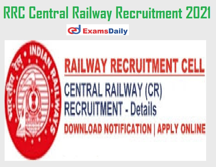 RRC Central Railway Recruitment 2021 Notification – Last Date Reminder for 2500+ Vacancies!!!
