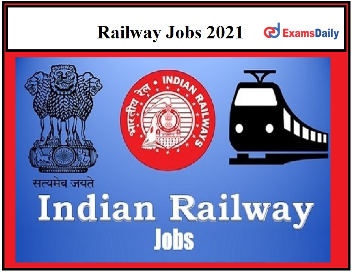 Railway Jobs 2021 Last Date to Apply Hurry Up!!!