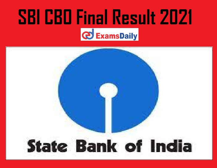 SBI CBO Final Result 2021 Out – Check Test Score & Selection List @ sbi.co.in!!!