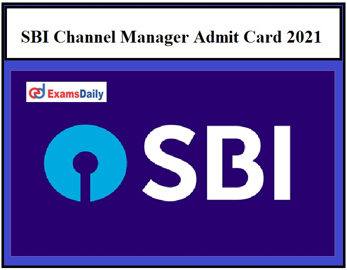 SBI Channel Manager Admit Card 2021 – Check Interview Date & Call Letter Details Here!!!