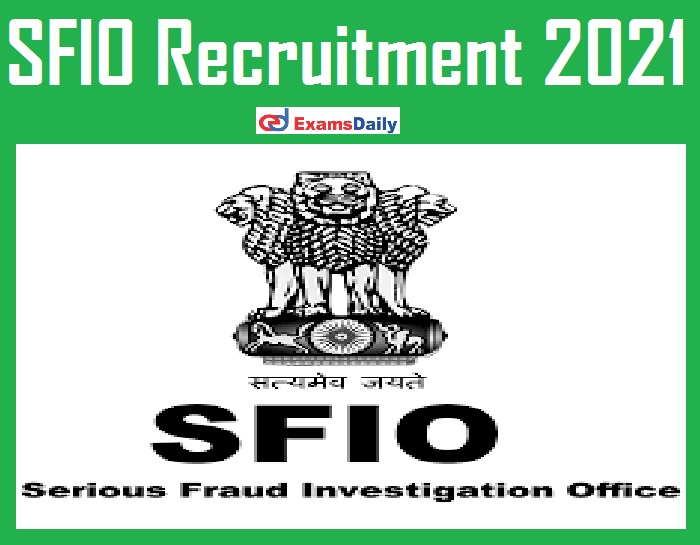 SFIO Recruitment 2021 Out – Apply for Deputy Director& Senior Assistant Director Vacancies!!!