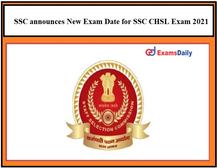 SSC announces New Exam Date for SSC CHSL Exam 2021, Check Revised Schedule & Latest Updates!!!