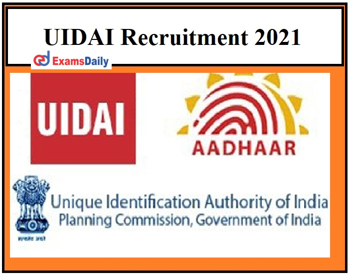 UIDAI Recruitment 2021 OUT – B. Tech Engineering candidates can apply Latest Vacancies on 20.03.2021!!!