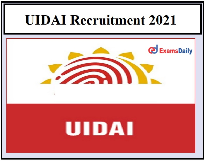 UIDAI Recruitment 2021 OUT – Salary Rs.40000 per month Applications invited for Consultant Posts!!!
