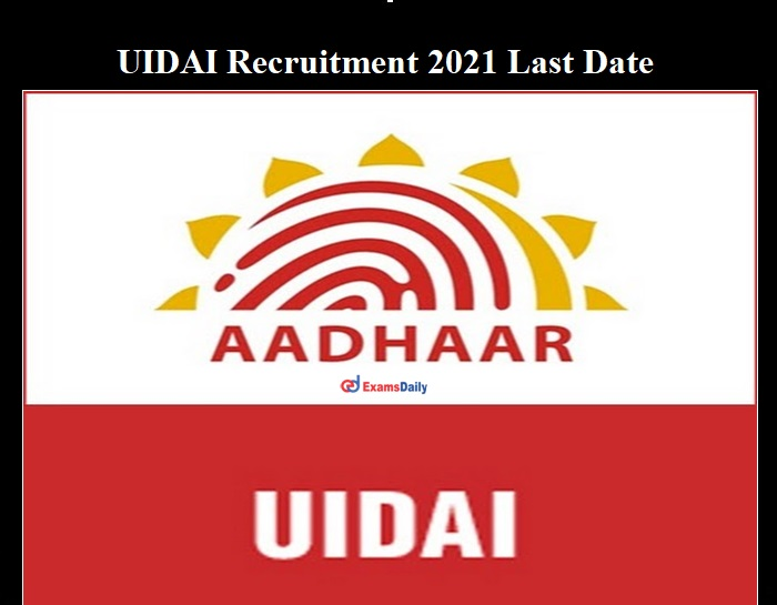UIDAI Section Officer Recruitment 2021 Last Date