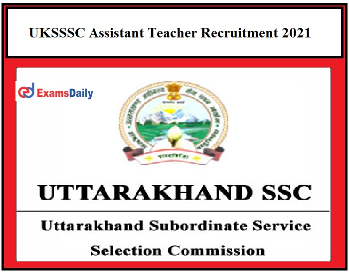 UKSSSC Assistant Teacher Recruitment 2021 Application Reopens - Direct Link available for Uttarakhand LT Grade Assistant Teacher Posts!!!