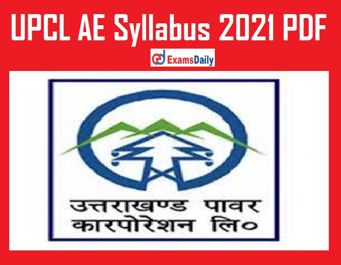 UPCL AE Syllabus 2021 PDF – Download Law Officer & Others Exam Pattern!!!