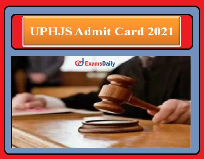 UPHJS Admit Card 2021 OUT- Check the Date For Prelims Exam Now!!!