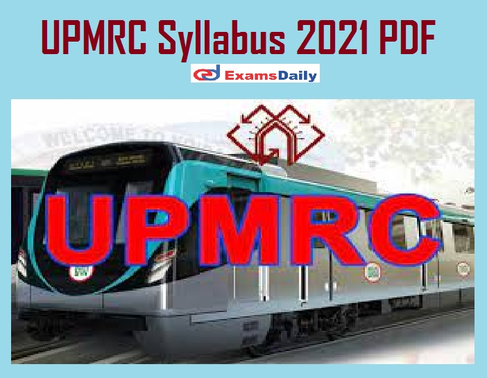 UPMRC Syllabus 2021 PDF – Download UP Metro Exam Pattern for AM & Others @ lmrcl.com!!!