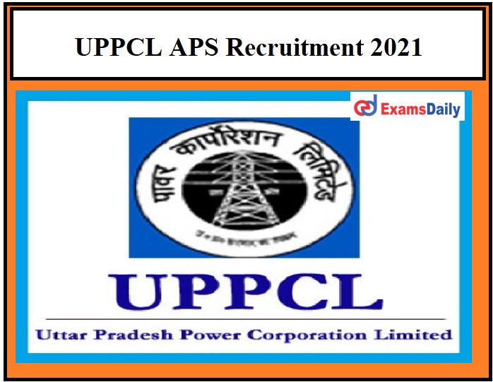 UPPCL APS Recruitment 2021 – Application Registration Closing on March 24 Graduates can apply!!!