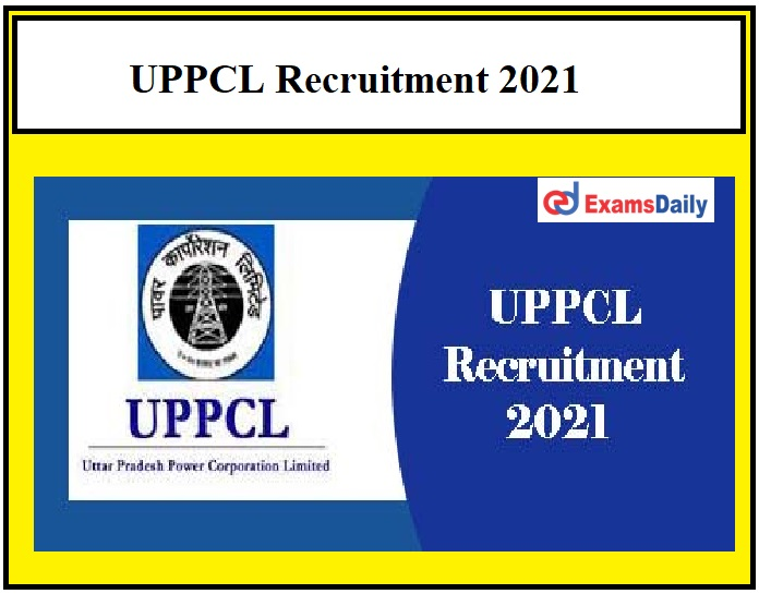 UPPCL Recruitment 2021 OUT – Salary Rs. 1,31,100 to Rs. 2,16,600 Apply Online Here!!!