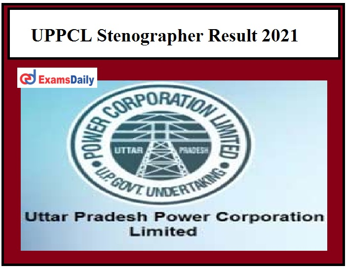 UPPCL Stenographer Result 2021 OUT – Download UP Energy Steno Grade 3 Selection List Here!!!