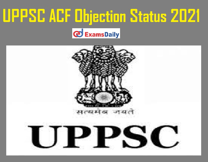 UPPSC ACF Objection Status 2021 (Available Now) – Check Combined State @ uppsc.up.nic.in!!!