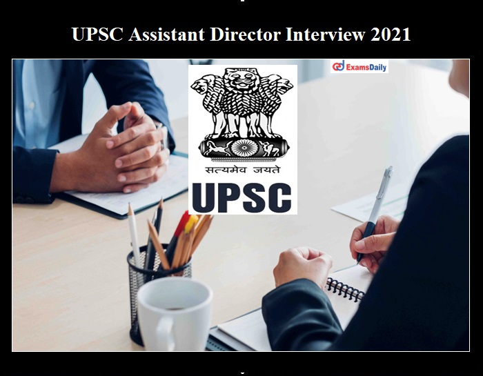 UPSC Assistant Director 2021 Interview Schedule OUT