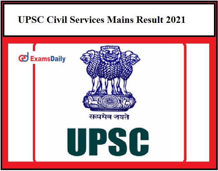 UPSC Civil Services Mains Result 2021 OUT – Download CSE Selection List Here!!!