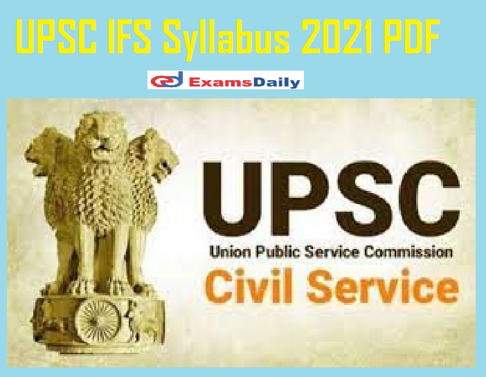 UPSC IFS Syllabus 2021 PDF – Download Prelims & Mains Exam Pattern for Forest Service Exam @ upsc.gov.in!!!