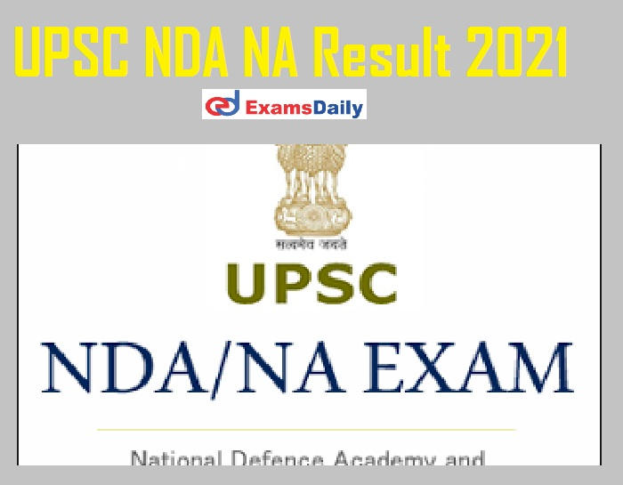 UPSC NDA NA Result 2021 Out – Qualified on 500+ Candidates Download Selection List @ upsc.gov.in!!!