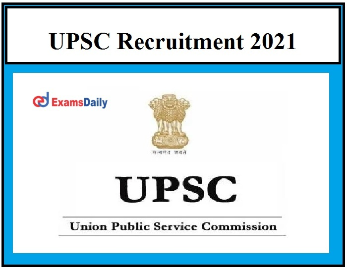 UPSC Recruitment 2021 – Last Date to Apply for Assistant Director & Other Vacancies Hurry Up!!!