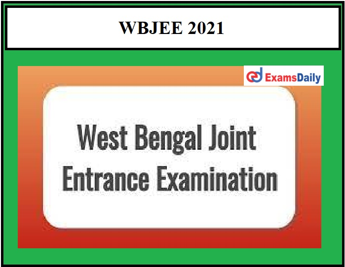WBJEE 2021 Application Correction Window – Download District wise Exam Zone List Here!!!