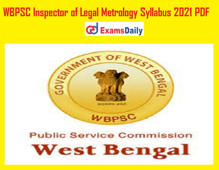WBPSC Inspector of Legal Metrology Syllabus 2021 PDF – Download Exam Pattern @ wbpsc.gov.in!!!